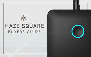 Haze Square vaporizer buyers Guide